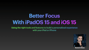 Better Focus With iPadOS 15 and iOS 15